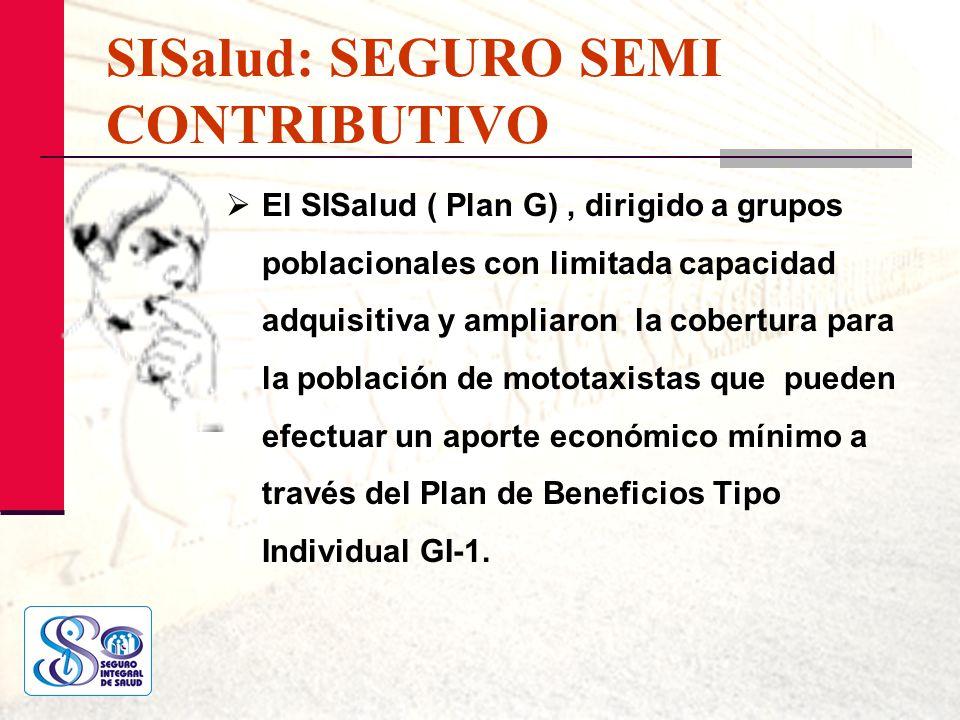 SISalud: SEGURO SEMI CONTRIBUTIVO El SISalud ( Plan G), dirigido a grupos poblacionales con limitada capacidad adquisitiva y ampliaron la cobertura pa