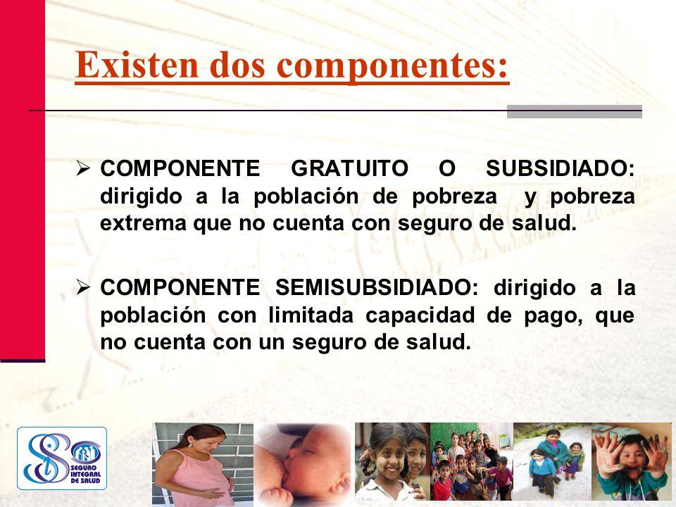 Existen dos componentes: COMPONENTE GRATUITO O SUBSIDIADO: dirigido a la población de pobreza y pobreza extrema que no cuenta con seguro de salud. COM