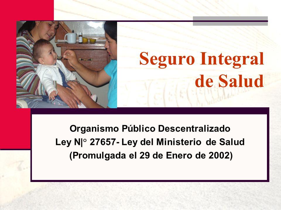 Seguro Integral de Salud Organismo Público Descentralizado Ley N|° 27657- Ley del Ministerio de Salud (Promulgada el 29 de Enero de 2002)