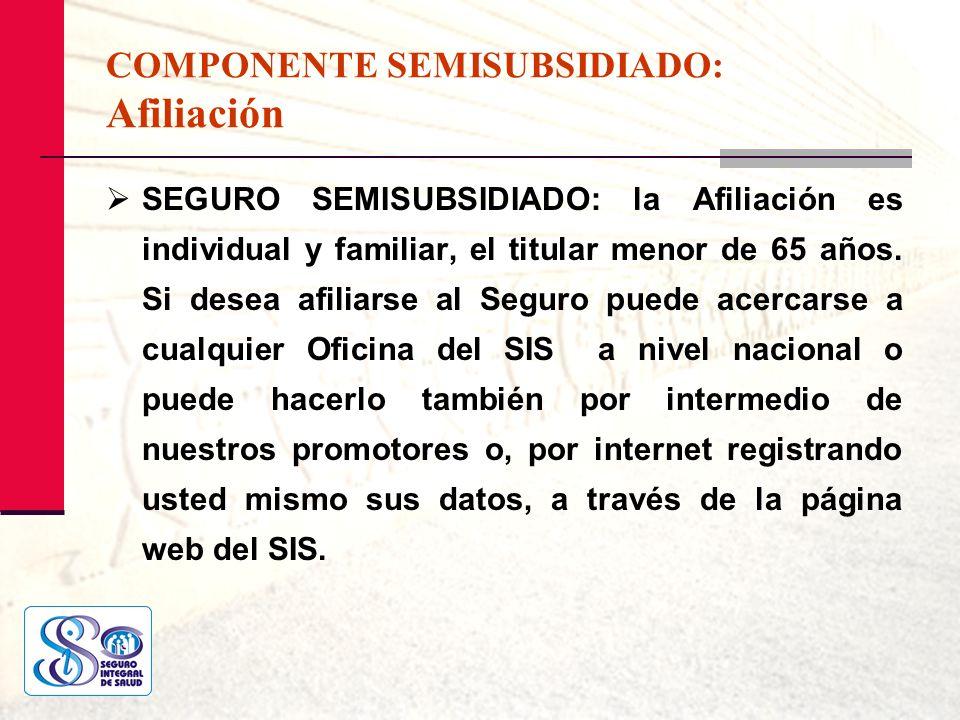 COMPONENTE SEMISUBSIDIADO: Afiliación SEGURO SEMISUBSIDIADO: la Afiliación es individual y familiar, el titular menor de 65 años. Si desea afiliarse a