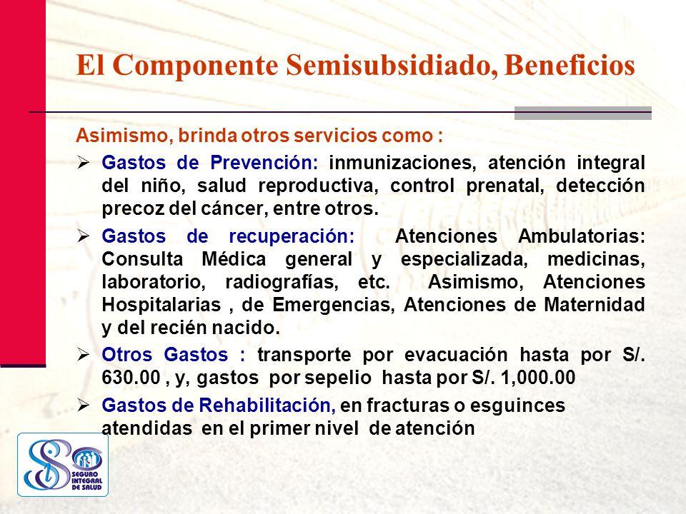 El Componente Semisubsidiado, Beneficios Asimismo, brinda otros servicios como : Gastos de Prevención: inmunizaciones, atención integral del niño, sal