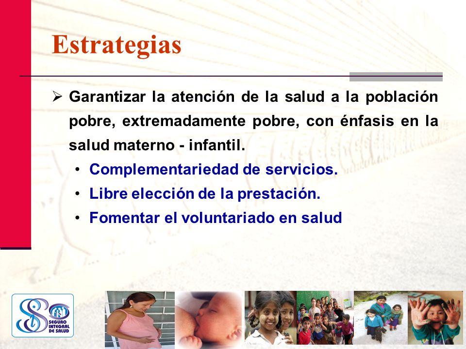 Estrategias Garantizar la atención de la salud a la población pobre, extremadamente pobre, con énfasis en la salud materno - infantil. Complementaried