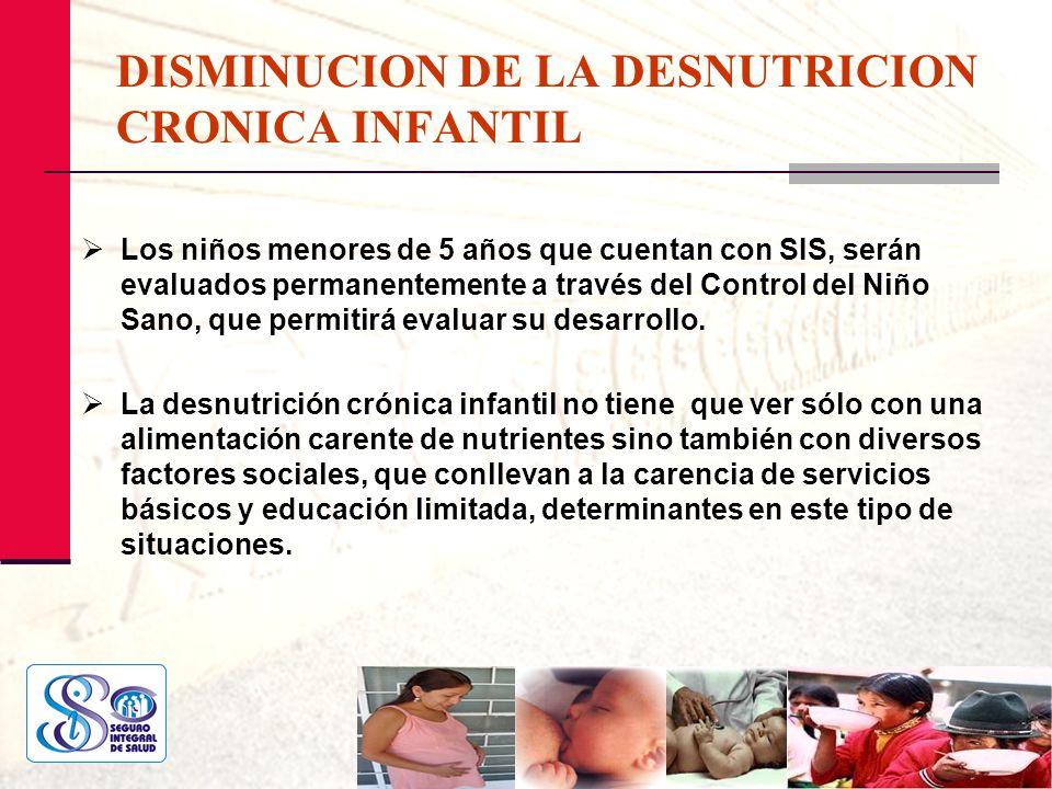 DISMINUCION DE LA DESNUTRICION CRONICA INFANTIL Los niños menores de 5 años que cuentan con SIS, serán evaluados permanentemente a través del Control
