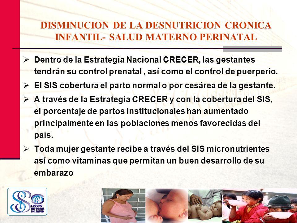 DISMINUCION DE LA DESNUTRICION CRONICA INFANTIL- SALUD MATERNO PERINATAL Dentro de la Estrategia Nacional CRECER, las gestantes tendrán su control pre