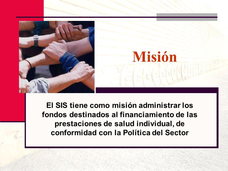 Misión El SIS tiene como misión administrar los fondos destinados al financiamiento de las prestaciones de salud individual, de conformidad con la Pol
