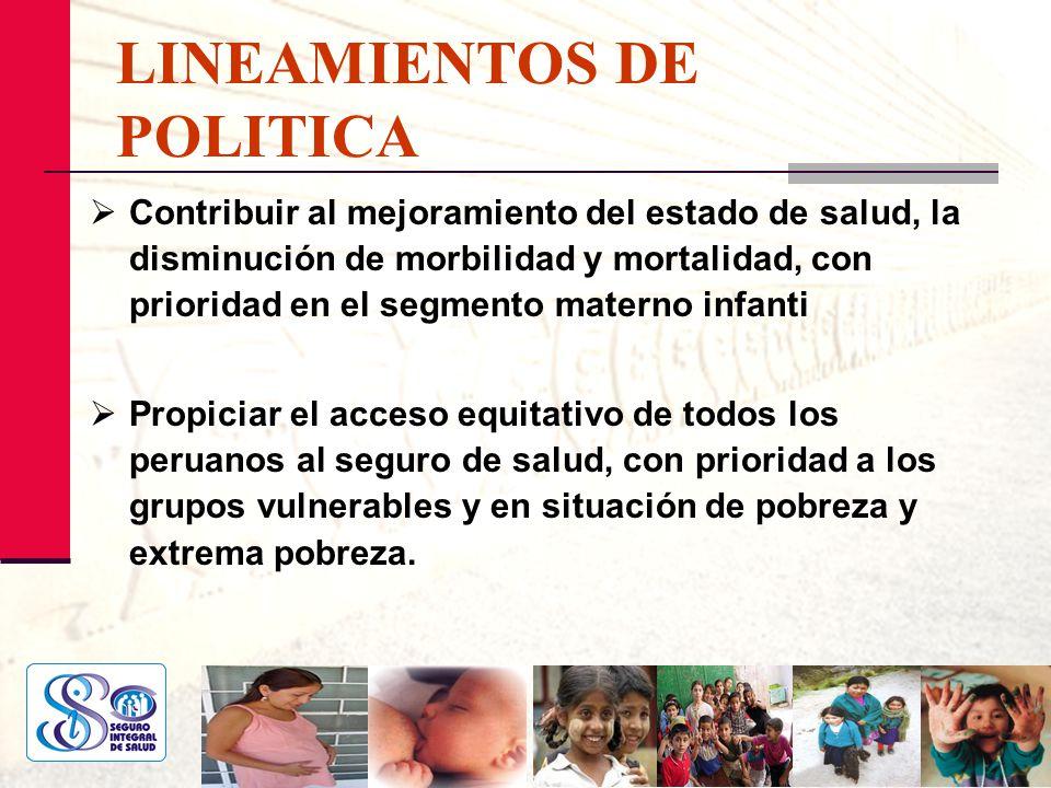 LINEAMIENTOS DE POLITICA Contribuir al mejoramiento del estado de salud, la disminución de morbilidad y mortalidad, con prioridad en el segmento mater