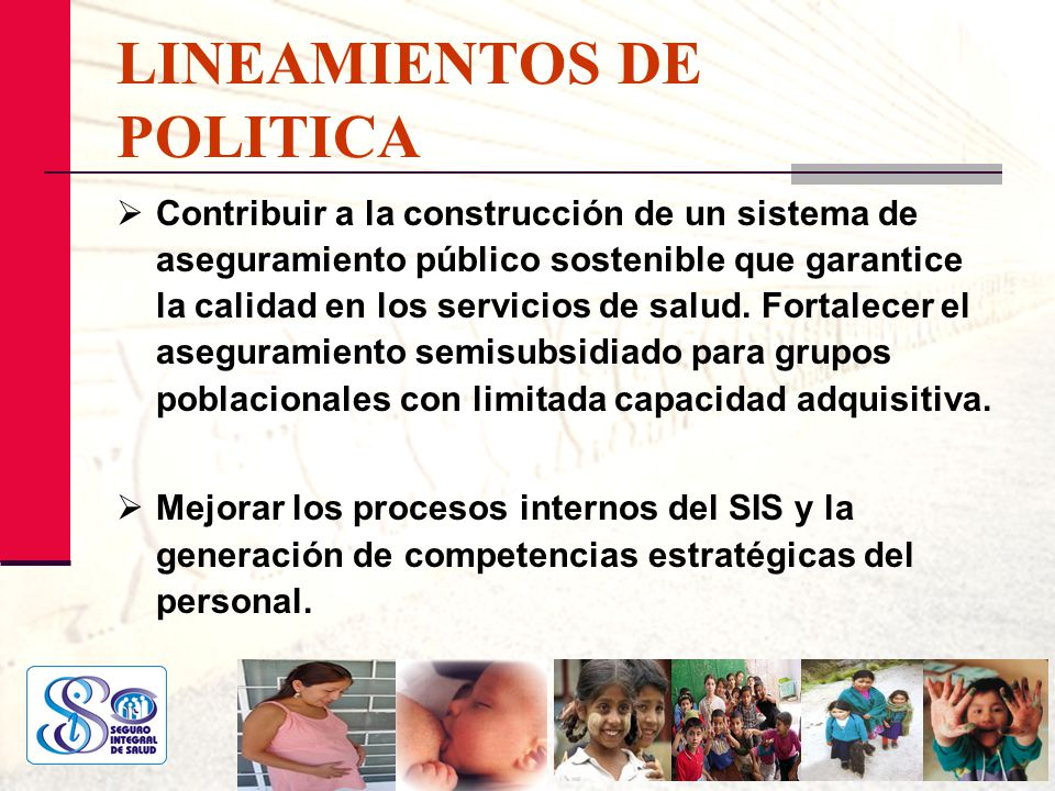 LINEAMIENTOS DE POLITICA Contribuir a la construcción de un sistema de aseguramiento público sostenible que garantice la calidad en los servicios de s