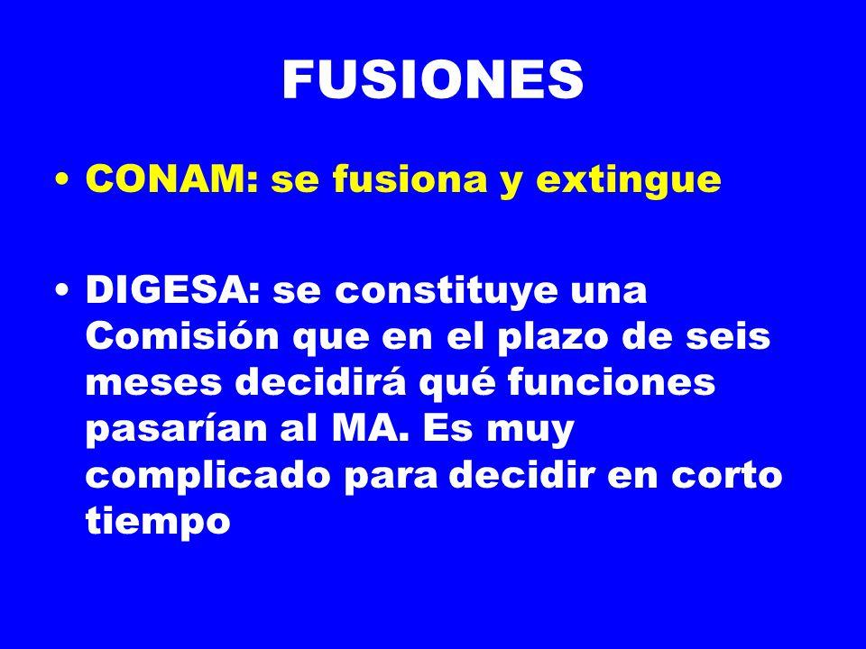 FUSIONES CONAM: se fusiona y extingue DIGESA: se constituye una Comisión que en el plazo de seis meses decidirá qué funciones pasarían al MA.