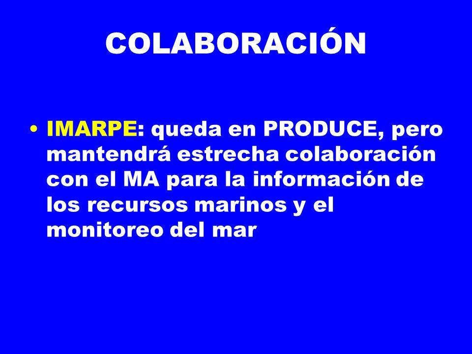 COLABORACIÓN IMARPE: queda en PRODUCE, pero mantendrá estrecha colaboración con el MA para la información de los recursos marinos y el monitoreo del mar
