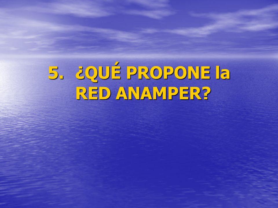 5.¿QUÉ PROPONE la RED ANAMPER?