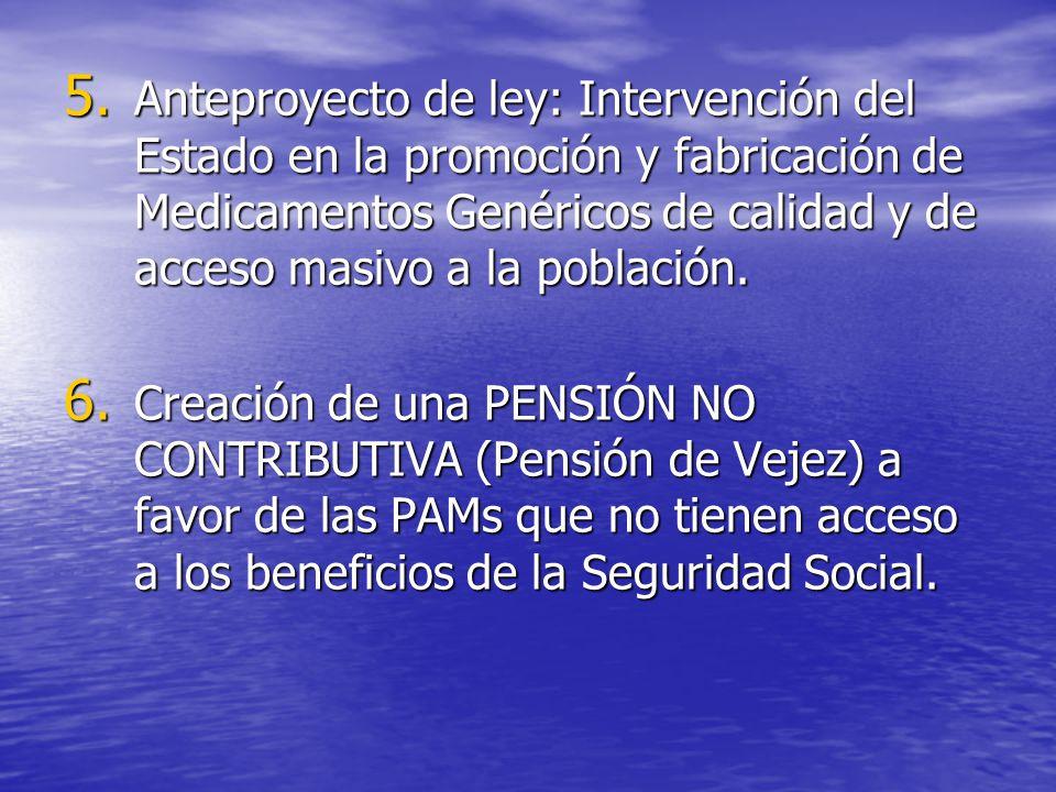 5. Anteproyecto de ley: Intervención del Estado en la promoción y fabricación de Medicamentos Genéricos de calidad y de acceso masivo a la población.