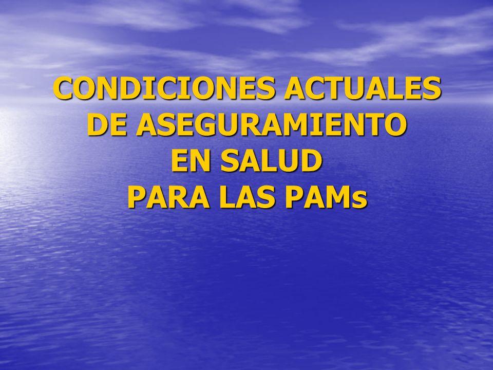 CONDICIONES ACTUALES DE ASEGURAMIENTO EN SALUD PARA LAS PAMs