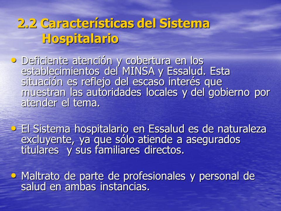 2.2 Características del Sistema Hospitalario Deficiente atención y cobertura en los establecimientos del MINSA y Essalud.