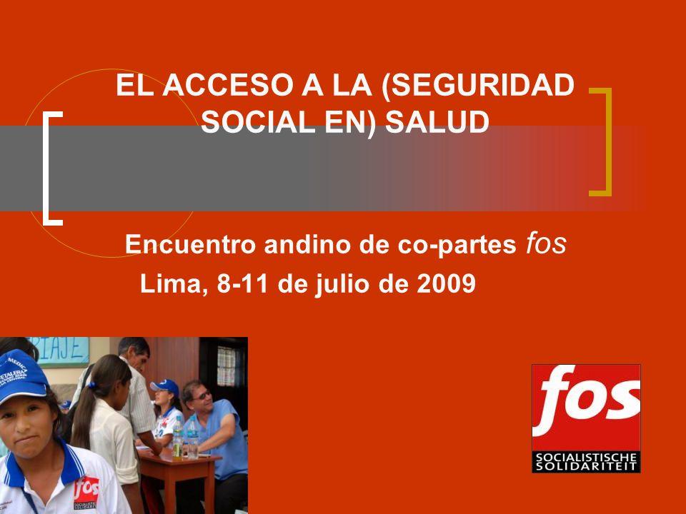 EL ACCESO A LA (SEGURIDAD SOCIAL EN) SALUD Encuentro andino de co-partes fos Lima, 8-11 de julio de 2009