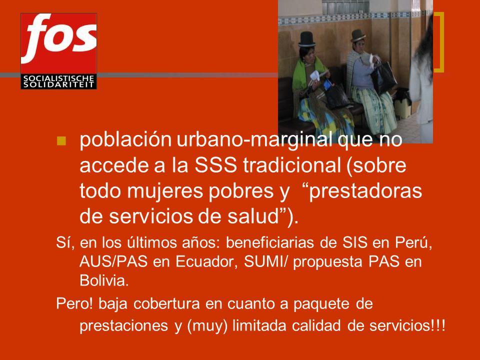 población urbano-marginal que no accede a la SSS tradicional (sobre todo mujeres pobres y prestadoras de servicios de salud).