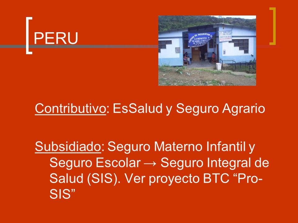 PERU Contributivo: EsSalud y Seguro Agrario Subsidiado: Seguro Materno Infantil y Seguro Escolar Seguro Integral de Salud (SIS).