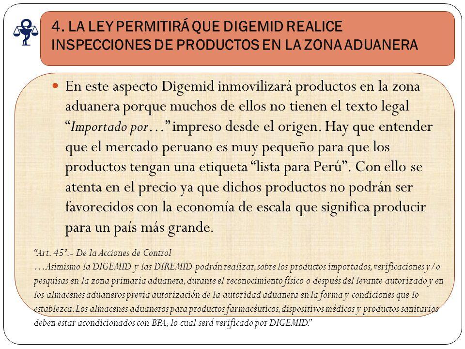 4. LA LEY PERMITIRÁ QUE DIGEMID REALICE INSPECCIONES DE PRODUCTOS EN LA ZONA ADUANERA En este aspecto Digemid inmovilizará productos en la zona aduane