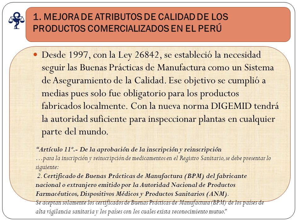 1. MEJORA DE ATRIBUTOS DE CALIDAD DE LOS PRODUCTOS COMERCIALIZADOS EN EL PERÚ Desde 1997, con la Ley 26842, se estableció la necesidad seguir las Buen