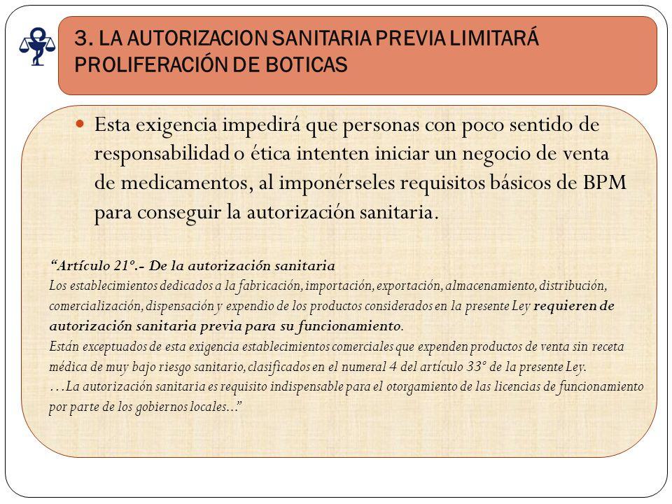 3. LA AUTORIZACION SANITARIA PREVIA LIMITARÁ PROLIFERACIÓN DE BOTICAS Esta exigencia impedirá que personas con poco sentido de responsabilidad o ética