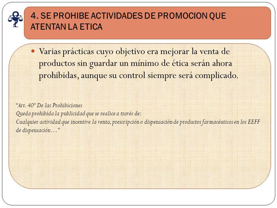 4. SE PROHIBE ACTIVIDADES DE PROMOCION QUE ATENTAN LA ETICA Varias prácticas cuyo objetivo era mejorar la venta de productos sin guardar un mínimo de