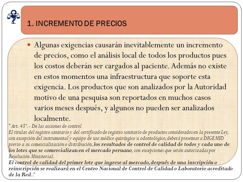 1. INCREMENTO DE PRECIOS Algunas exigencias causarán inevitablemente un incremento de precios, como el análisis local de todos los productos pues los