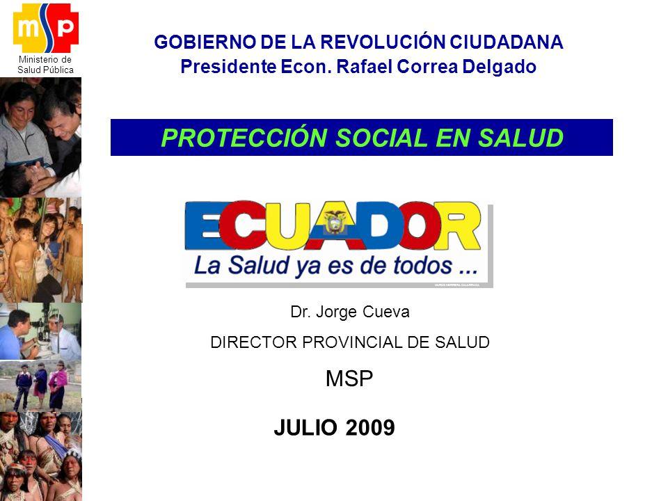 Ministerio de Salud Pública GOBIERNO DE LA REVOLUCIÓN CIUDADANA Presidente Econ. Rafael Correa Delgado PROTECCIÓN SOCIAL EN SALUD JULIO 2009 MARCO HER