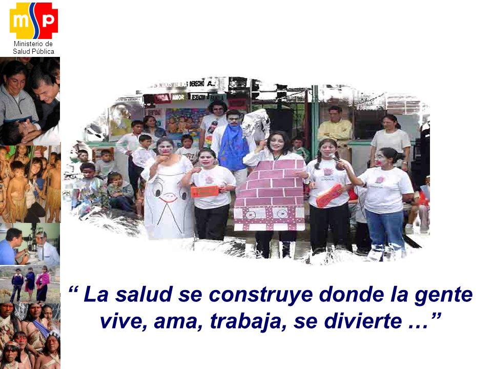Ministerio de Salud Pública La salud se construye donde la gente vive, ama, trabaja, se divierte …