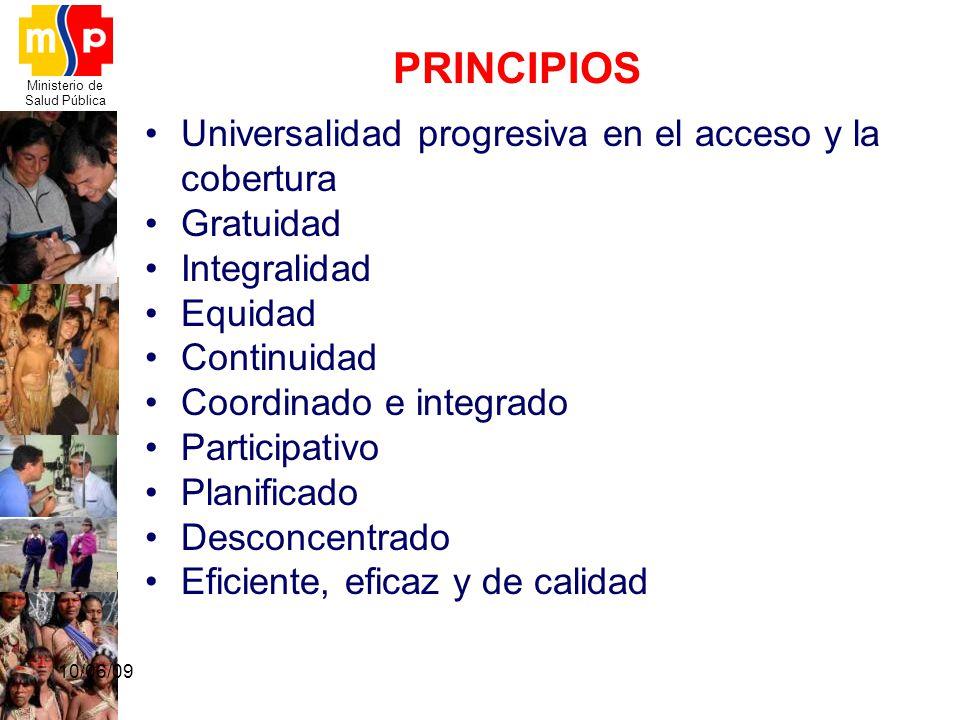 Ministerio de Salud Pública PRINCIPIOS Universalidad progresiva en el acceso y la cobertura Gratuidad Integralidad Equidad Continuidad Coordinado e in