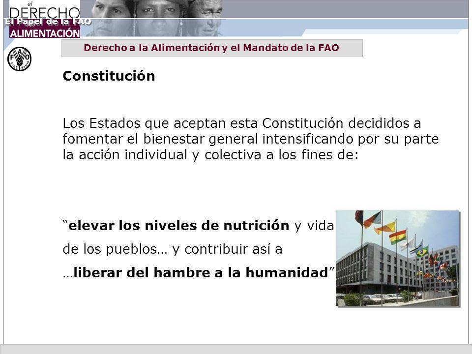 Derecho a la Alimentación y el Mandato de la FAO Constitución Los Estados que aceptan esta Constitución decididos a fomentar el bienestar general inte