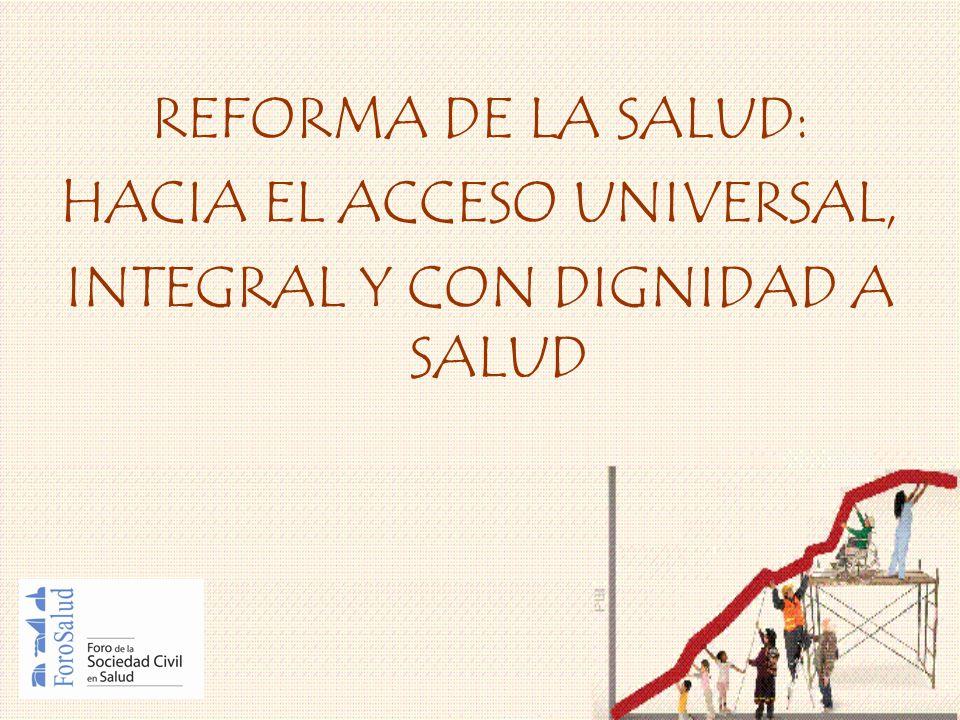 REFORMA DE LA SALUD: HACIA EL ACCESO UNIVERSAL, INTEGRAL Y CON DIGNIDAD A SALUD