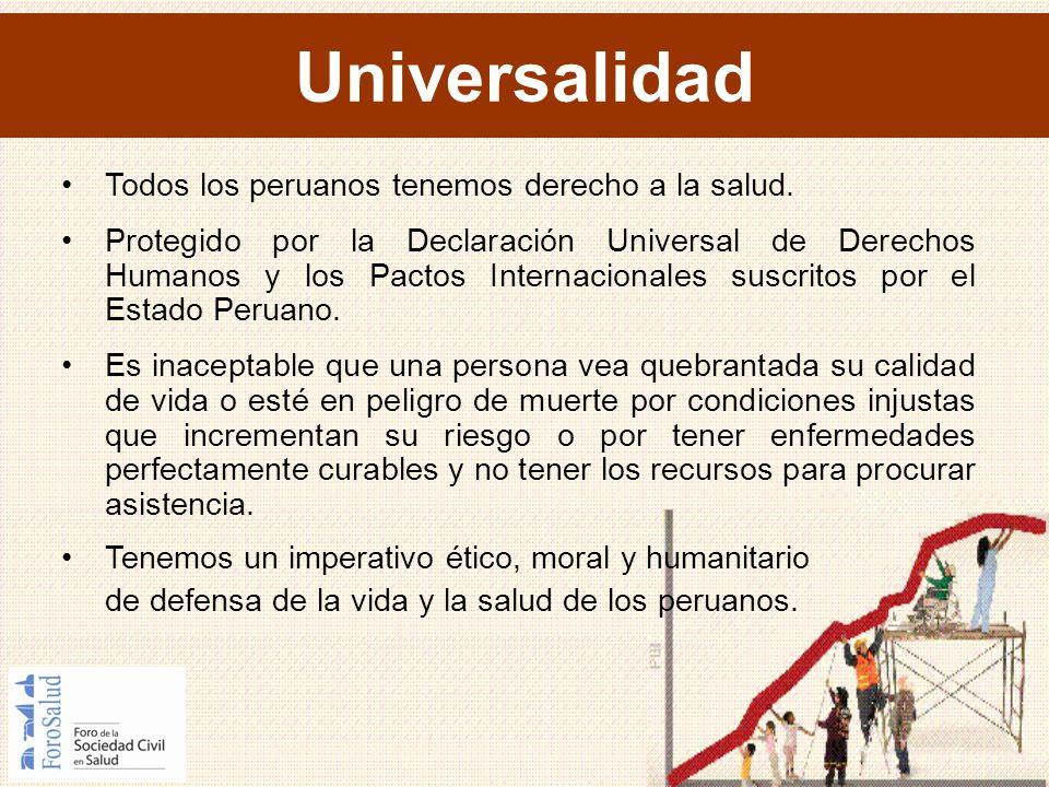 Universalidad Todos los peruanos tenemos derecho a la salud. Protegido por la Declaración Universal de Derechos Humanos y los Pactos Internacionales s