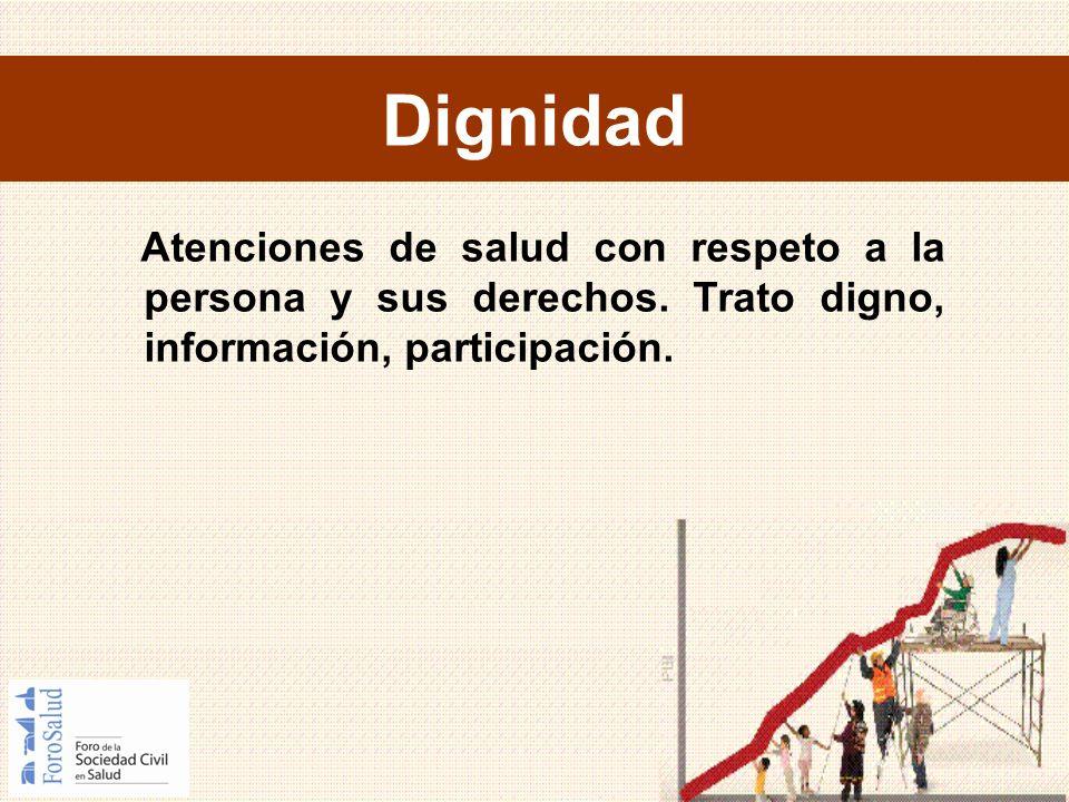 Dignidad Atenciones de salud con respeto a la persona y sus derechos. Trato digno, información, participación.