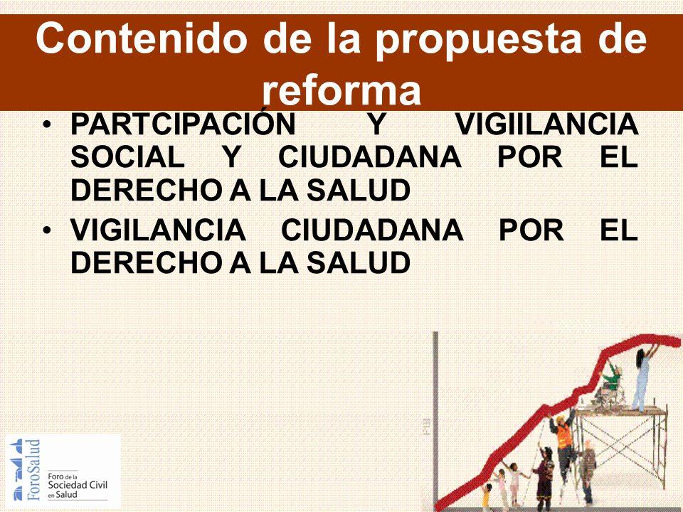 Contenido de la propuesta de reforma PARTCIPACIÓN Y VIGIILANCIA SOCIAL Y CIUDADANA POR EL DERECHO A LA SALUD VIGILANCIA CIUDADANA POR EL DERECHO A LA