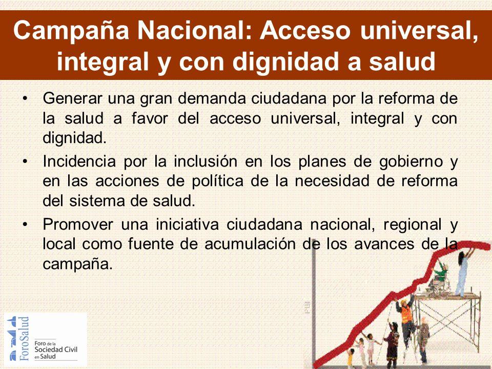 Generar una gran demanda ciudadana por la reforma de la salud a favor del acceso universal, integral y con dignidad. Incidencia por la inclusión en lo