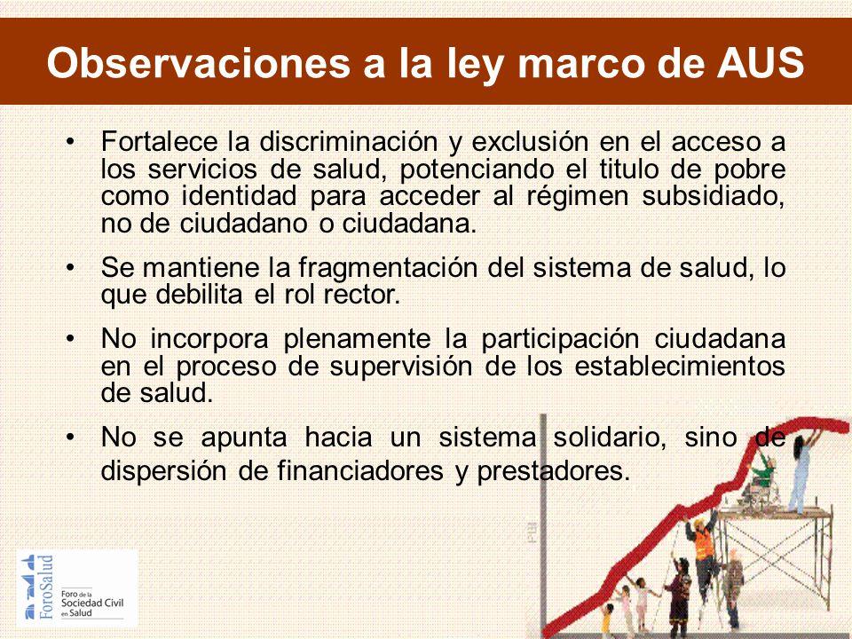 Observaciones a la ley marco de AUS Fortalece la discriminación y exclusión en el acceso a los servicios de salud, potenciando el titulo de pobre como