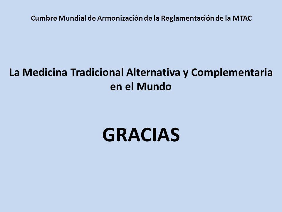 La Medicina Tradicional Alternativa y Complementaria en el Mundo GRACIAS Cumbre Mundial de Armonización de la Reglamentación de la MTAC