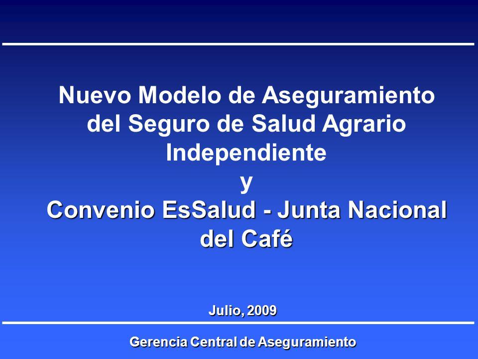 Nuevo Modelo de Aseguramiento del Seguro de Salud Agrario Independiente y Convenio EsSalud - Junta Nacional del Café Gerencia Central de Aseguramiento
