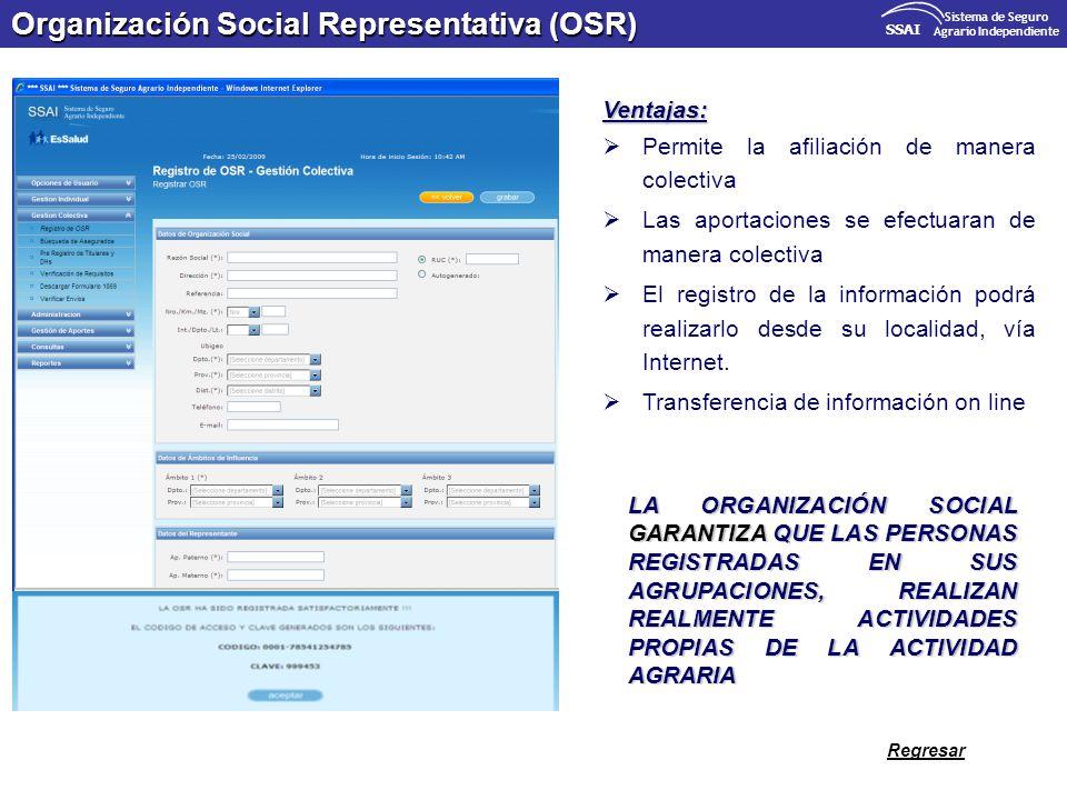 Organización Social Representativa (OSR) SSAI Sistema de Seguro Agrario Independiente Ventajas: Permite la afiliación de manera colectiva Las aportaci