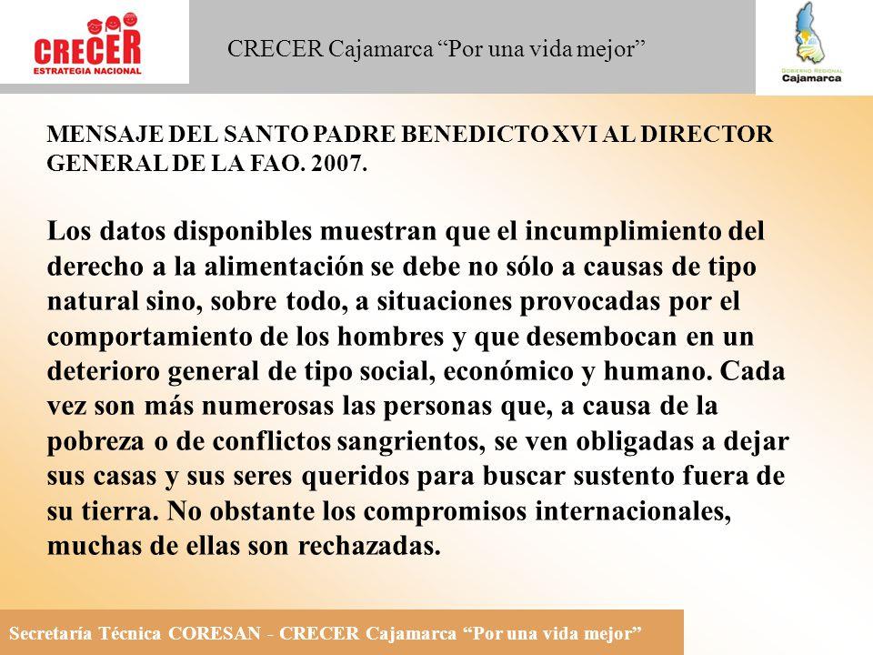 Secretaría Técnica CORESAN - CRECER Cajamarca Por una vida mejor CRECER Cajamarca Por una vida mejor Es apremiante, pues, un empeño común y concreto en el que todos los miembros de la sociedad, tanto en el ámbito individual como internacional, se sientan comprometidos a cooperar para hacer posible el derecho a la alimentación, cuyo incumplimiento constituye una violación evidente de la dignidad humana y de los derechos que derivan de ella.