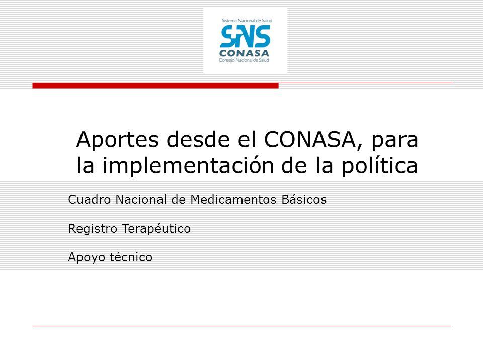 Aportes desde el CONASA, para la implementación de la política Cuadro Nacional de Medicamentos Básicos Registro Terapéutico Apoyo técnico