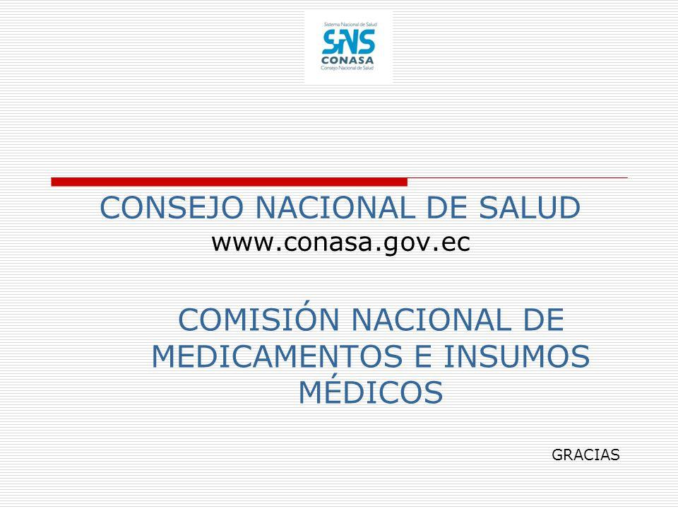 CONSEJO NACIONAL DE SALUD www.conasa.gov.ec COMISIÓN NACIONAL DE MEDICAMENTOS E INSUMOS MÉDICOS GRACIAS