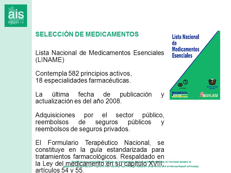 SELECCIÓN DE MEDICAMENTOS Lista Nacional de Medicamentos Esenciales (LINAME) Contempla 582 principios activos, 18 especialidades farmacéuticas. La últ