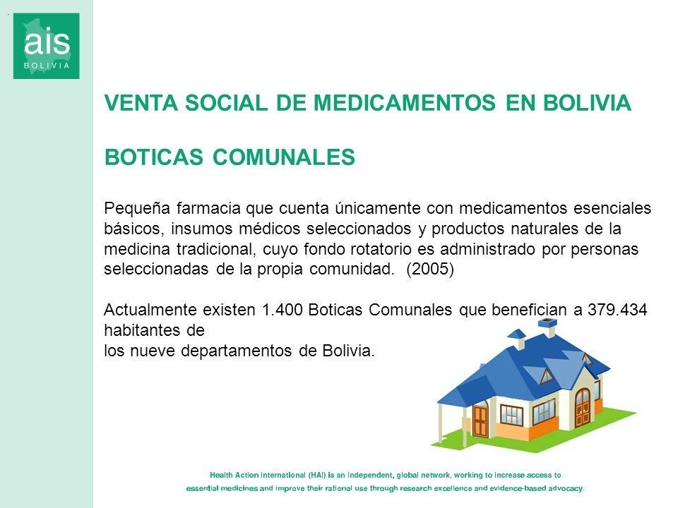 VENTA SOCIAL DE MEDICAMENTOS EN BOLIVIA BOTICAS COMUNALES Pequeña farmacia que cuenta únicamente con medicamentos esenciales básicos, insumos médicos