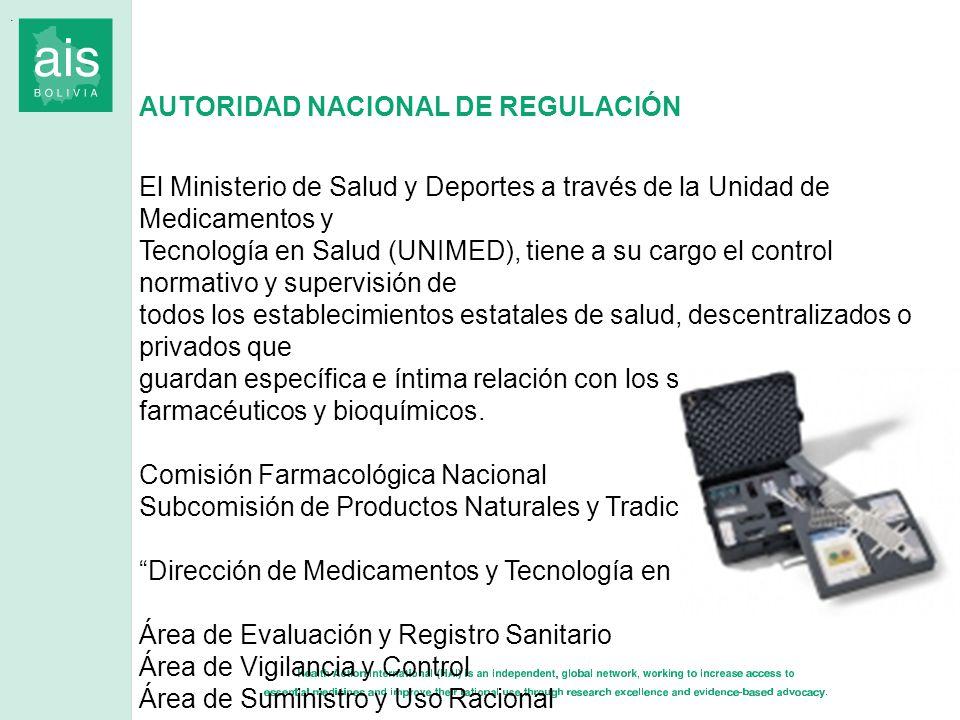 AUTORIDAD NACIONAL DE REGULACIÓN El Ministerio de Salud y Deportes a través de la Unidad de Medicamentos y Tecnología en Salud (UNIMED), tiene a su ca