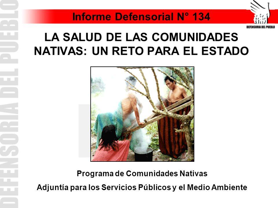 Informe Defensorial N° 134 LA SALUD DE LAS COMUNIDADES NATIVAS: UN RETO PARA EL ESTADO Programa de Comunidades Nativas Adjuntía para los Servicios Públicos y el Medio Ambiente