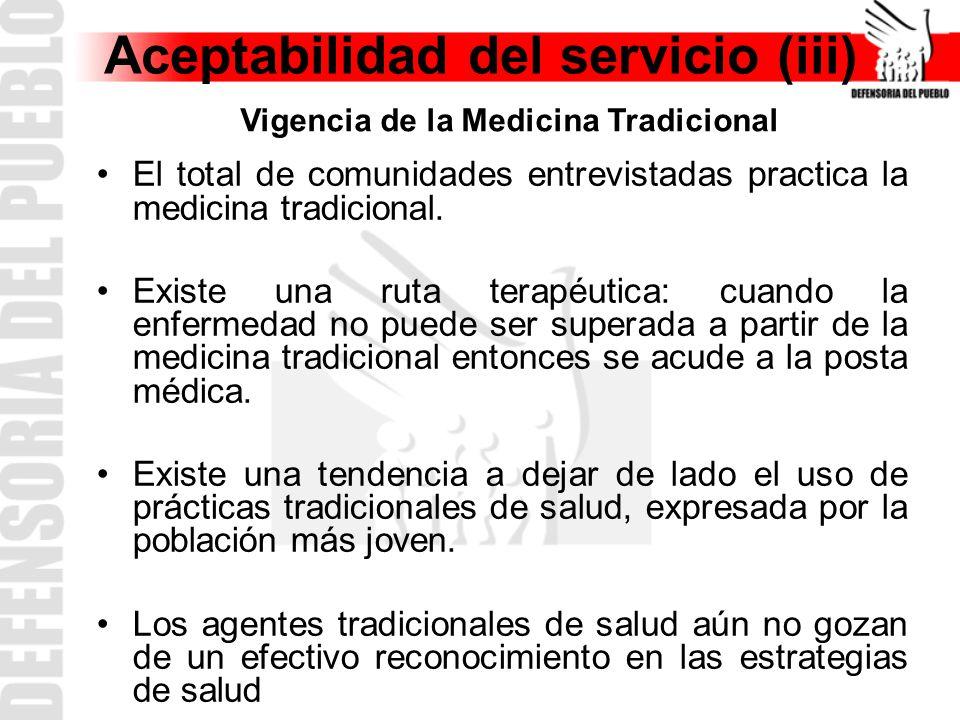 Aceptabilidad del servicio (iii) El total de comunidades entrevistadas practica la medicina tradicional.