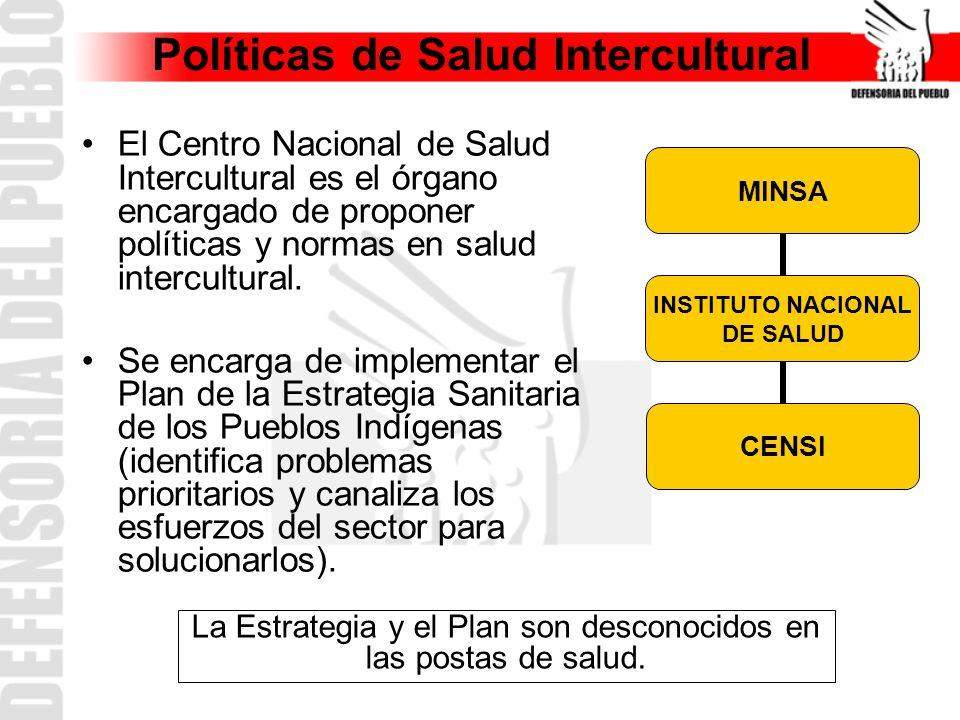 Políticas de Salud Intercultural El Centro Nacional de Salud Intercultural es el órgano encargado de proponer políticas y normas en salud intercultural.