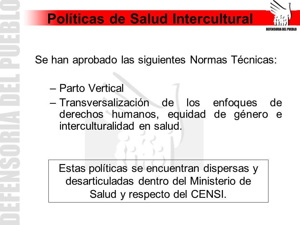 Políticas de Salud Intercultural Se han aprobado las siguientes Normas Técnicas: –Parto Vertical –Transversalización de los enfoques de derechos humanos, equidad de género e interculturalidad en salud.
