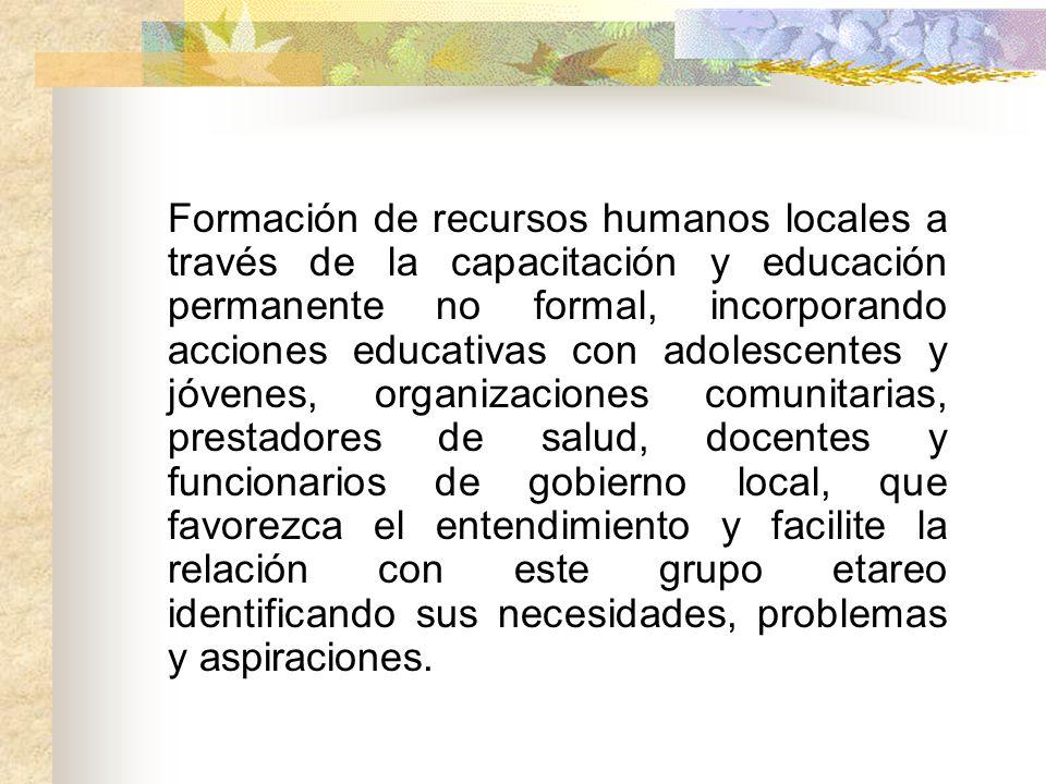 Formación de recursos humanos locales a través de la capacitación y educación permanente no formal, incorporando acciones educativas con adolescentes