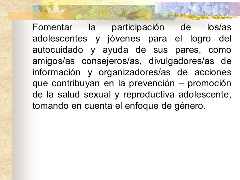 Fomentar la participación de los/as adolescentes y jóvenes para el logro del autocuidado y ayuda de sus pares, como amigos/as consejeros/as, divulgado